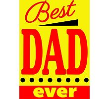 Best Dad Ever - Father's Day Theme Photographic Print