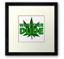 Whatever Dude Weed Stoner Marijuana Cool Ganja Legalize It Framed Print