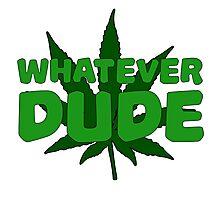 Whatever Dude Weed Stoner Marijuana Cool Ganja Legalize It Photographic Print