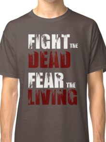 Fight The Dead/Fear The Living - The Walking Dead Classic T-Shirt