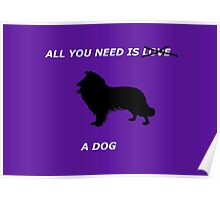 All you need is a dog Poster