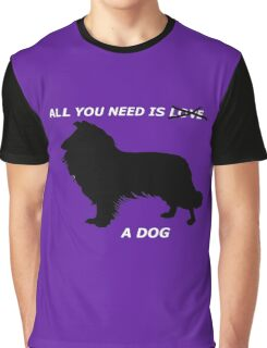 All you need is a dog Graphic T-Shirt