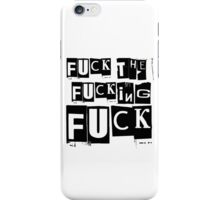 Fuck The Fucking Fuck Punk Grunge Protest Rebel  iPhone Case/Skin