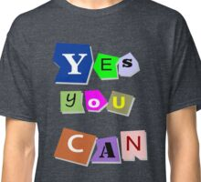 Yes you can - motivational phrase Classic T-Shirt