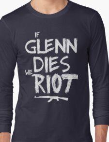 If Glenn dies we riot - The Walking Dead Long Sleeve T-Shirt