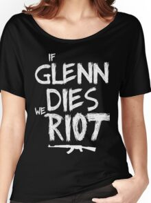 If Glenn dies we riot - The Walking Dead Women's Relaxed Fit T-Shirt