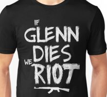 If Glenn dies we riot - The Walking Dead Unisex T-Shirt