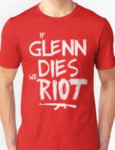 If Glenn dies we riot - The Walking Dead Unisex T-Shirt