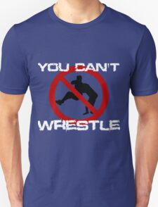 You can't wrestle T-Shirt