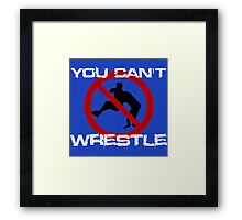You can't wrestle Framed Print