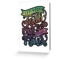Let Your Faith Be Bigger Than Your Fear Greeting Card