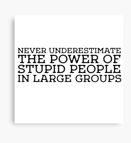 Stupid People Political Protest Free Speech  Canvas Print