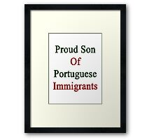 Proud Son Of Portuguese Immigrants  Framed Print
