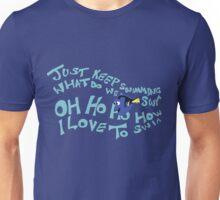 Just keep swimming Unisex T-Shirt