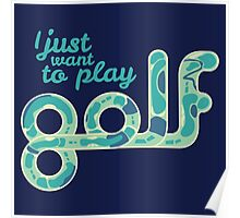 I just want to play golf.  Poster