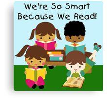 School Education Smart Because We Read Canvas Print
