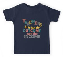 Teachers In It For the Outcome Not Income Inspirational Kids Tee