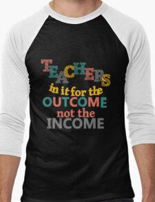 Teachers In It For the Outcome Not Income Inspirational Men's Baseball ¾ T-Shirt