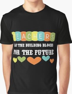 Teachers Lay The Building Blocks For The Future Graphic T-Shirt