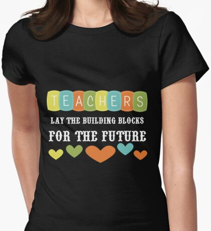 Teachers Lay The Building Blocks For The Future Womens Fitted T-Shirt