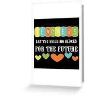 Teachers Lay The Building Blocks For The Future Greeting Card