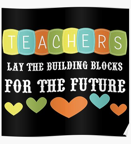 Teachers Lay The Building Blocks For The Future Poster