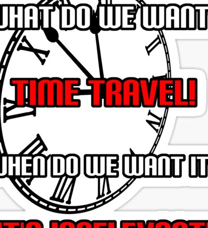 What Do We Want? Time Travel! Sticker