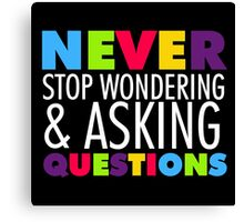 Text Sayings Never Stop Asking Questions Canvas Print