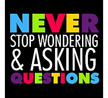 Text Sayings Never Stop Asking Questions Photographic Print