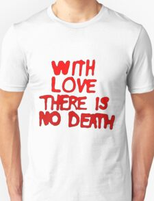 With Love There Is No Death (Smooth) Unisex T-Shirt