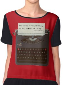 You are my Favourite Thing, typewriter Chiffon Top