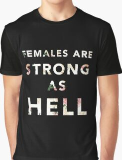 Females are Strong As Hell Graphic T-Shirt