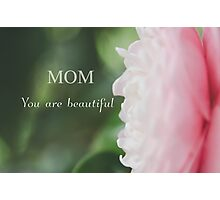 Mom you are beautiful Photographic Print