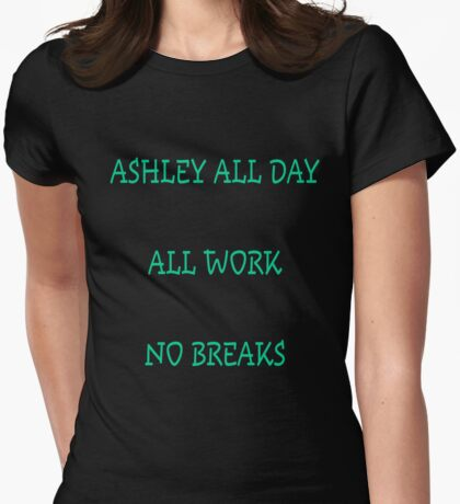 Ashley all day all work no play  Womens Fitted T-Shirt