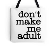 Don't Make Me Adult - Tote Bag - Black Tote Bag