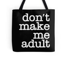 Don't Make Me Adult - Tote Bag - White on Black Tote Bag