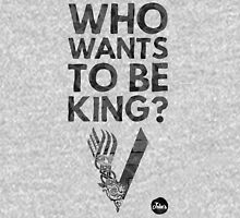 Who wants to be king? Unisex T-Shirt