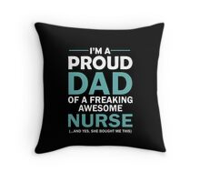 I'M A PROUD DAD OF FREAKING AWESOME NURSE(...AND YES, SHE BOUGHT ME THIS) Throw Pillow