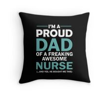 I'M A PROUD DAD OF FREAKING AWESOME NURSE(...AND YES, HE BOUGHT ME THIS) Throw Pillow
