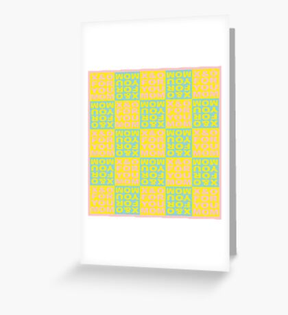X&O FOR YOU MOM - new color Greeting Card