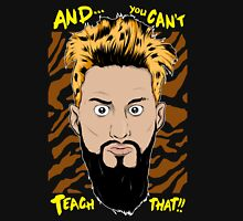 WWE Enzo Amore and You can't teach that Unisex T-Shirt