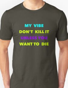 My Vibe Don't Kill It Unless  T-Shirt