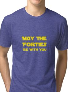 May The Forties Be With You Tri-blend T-Shirt