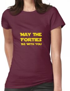 May The Forties Be With You Womens Fitted T-Shirt