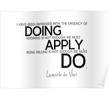 doing, apply, must do - leonardo da vinci Poster