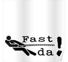 Fast da! Faster! Poster