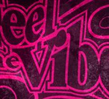Feel The Vibe Sticker