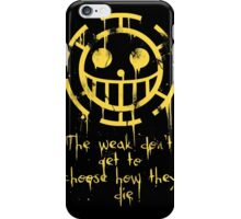 The Weak don't get to Choose... iPhone Case/Skin