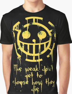 The Weak don't get to Choose... Graphic T-Shirt