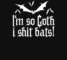 I'm so Goth I shit Bats No.1.2 (white) Unisex T-Shirt